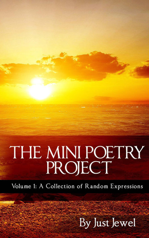 The Mini Poetry Project Vol I: A Collection of Random Expressions | just-jewel.com